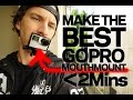 BEST How to Make a GoPro MOUTH MOUNT Tutorial
