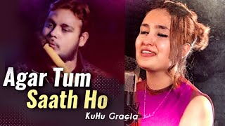 AGAR TUM SAATH HO | TAMASHA | Alka Yagnik | Arijit Singh | KuHu Gracia | Cover