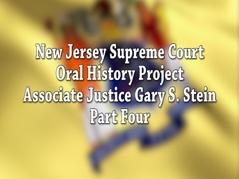 NJ Supreme Court Oral History Project: Justice Gary Stein Pt. 4