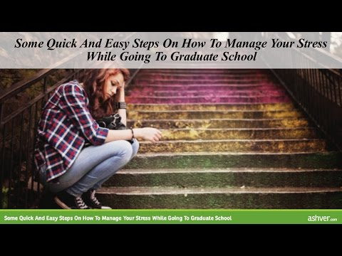 Some Quick And Easy Steps On How To Manage Your Stress While Going To Graduate School