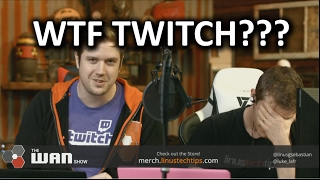 TWITCH SCREWS US OVER - WAN Show Feb 17, 2017
