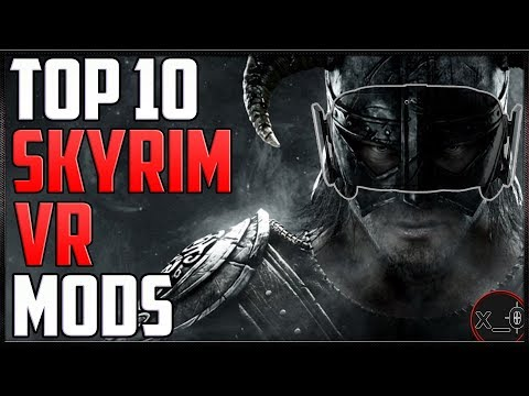 TOP 10 SKYRIM VR MODS + TWEAKS | How to Install (+ comparisons) - [Rift, Vive, WMR Best Mods 2018]
