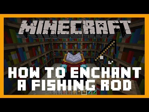 Minecraft - How to enchant a Fishing Rod