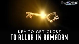 Key To Get Close To Allah In Ramadan