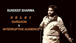 Delhi, Gurgaon & Interruptive Audience | Sundeep Sharma Stand-up Comedy