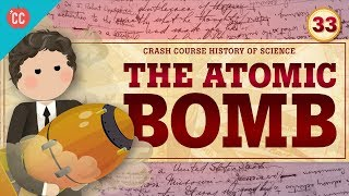 Download The Atomic Bomb: Crash Course History of Science #33 Video
