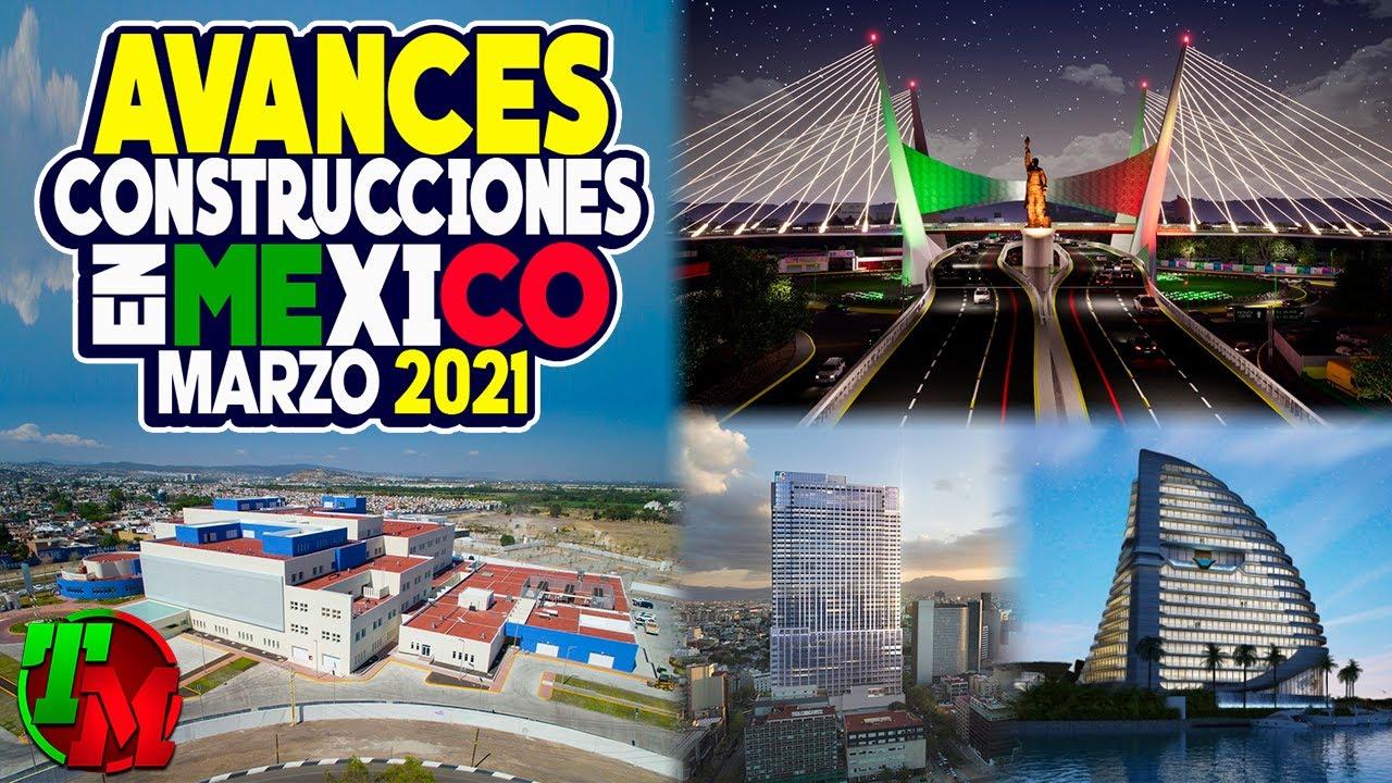 Avances Construcciones en México   Marzo 2021