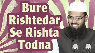 Bure Rishtedar Se Rishta Todna Kaisa Hai Jabki Unhone Hame Dhoka Bhi Diya Hai By Adv. Faiz Syed