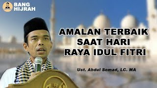 Amalan Terbaik saat Hari Raya Idul Fitri - Ustadz Abdul Somad