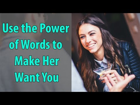 Use the Power of Words to Make Her Want You