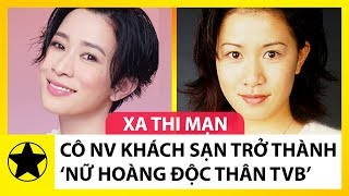 Xa Thi Mạn: Từ Nhân Viên Khách Sạn Đến 'Nữ Hoàng Độc Thân' Của TVB