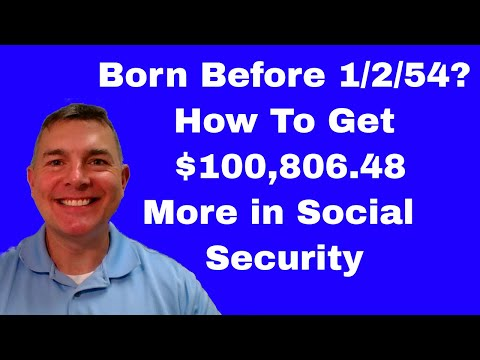 Born Before 1/2/54? How To Get $100,806.48 More In Social Security (2018)