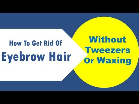 How To Get Rid Of Eyebrow Hair Without Tweezers Or Waxing
