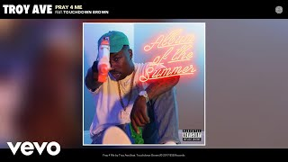 Troy Ave - Pray 4 Me (Audio) ft. Touchdown Brown