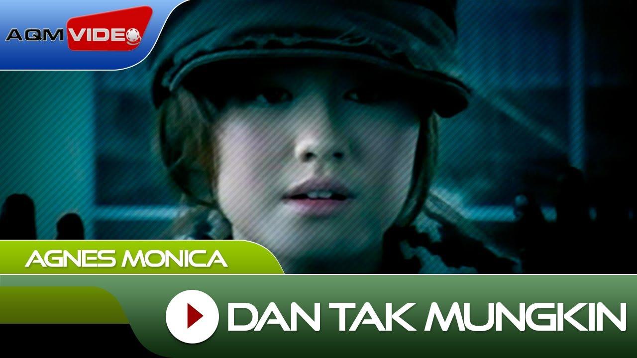 Agnes Monica - Dan Tak Mungkin