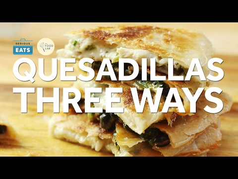 Kickass Quesadillas Three Ways