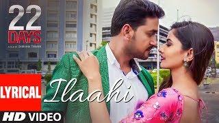 Ilaahi Lyrical Video | 22 Days | Rahul Dev, Shiivam Tiwari, Sophia Singh | Palak Muchchal