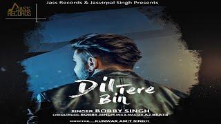 Dil Tere Bin | (Full Song) | Bobby Singh | New Punjabi Songs 2018 | Latest Punjabi Songs 2018