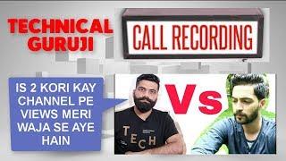 Technical Guruji Speaks About Techno Ruhez is 2 Kori Ka Channel, Call Recording