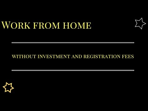Work from home without investment and registration fees- Free way to earn from home