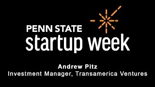Penn State Startup Week 2017 - Andrew Pitz, Investment Manager at Transamerica Ventures