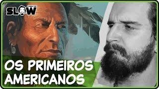 OS PRIMEIROS AMERICANOS! | Canal do Slow 41