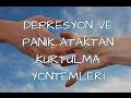Download Depresyon ve Panik Ataktan Kurtulma Yöntemleri MP3,3GP,MP4