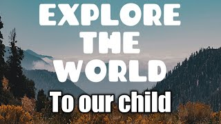 Explore the world to our child😍