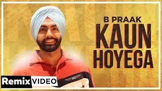 Kaun Hoyega (Remix)   Ammy Virk   Sargun Mehta   Jaani   B Praak  Latest Punjabi Songs 2019