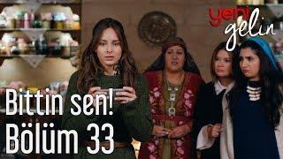 Download Yeni gelin 33. Bölüm - Bittin Sen! Video
