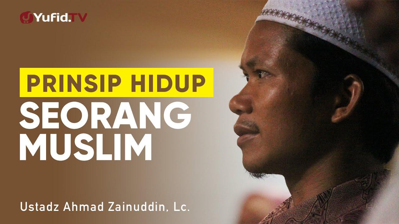 Khutbah Jumat: Prinsip Hidup Seorang Muslim - Ustadz Ahmad Zainuddin, Lc.