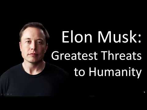 Elon Musk: The Greatest Threats to Humanity