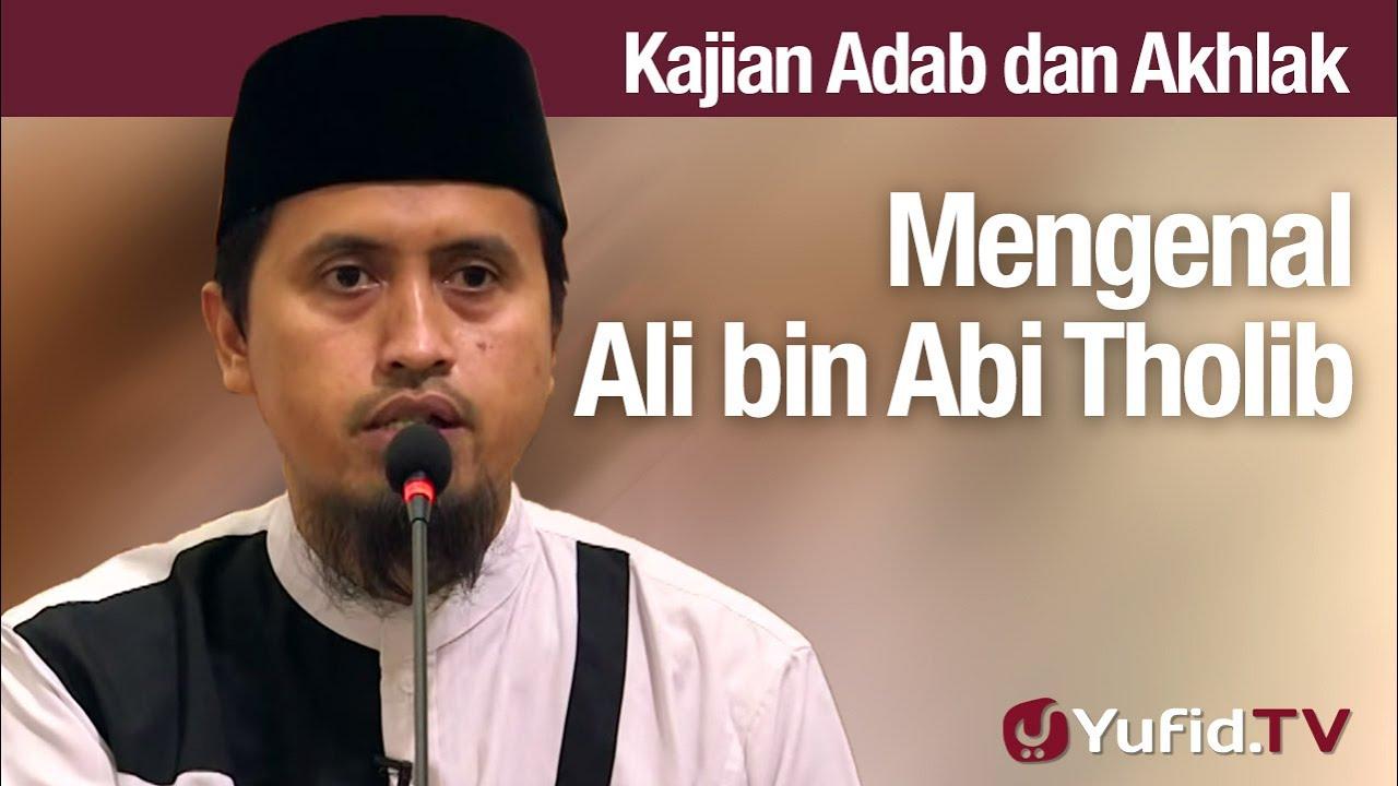 Kajian Akhlak #71: Mengenal Ali Bin Abi Tholib Ustadz Abdullah Zaen, MA