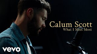 "Calum Scott - ""What I Miss Most"" Official Performance & Meaning 