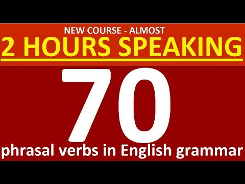 New Course on 70 Phrasal verbs in English grammar  Lessons for beginners, intermediate  Level 1
