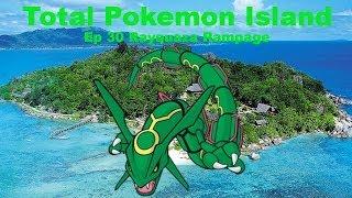 "Total Pokemon Island Ep 30 ""Rayquaza Rampage"""