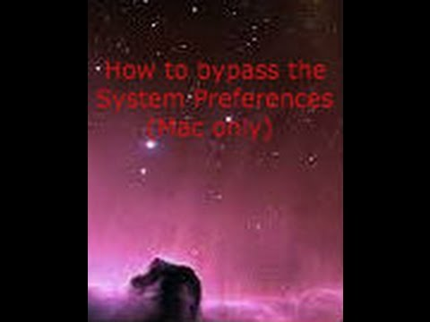 How to bypass System Preferences Mac users ONLY!!