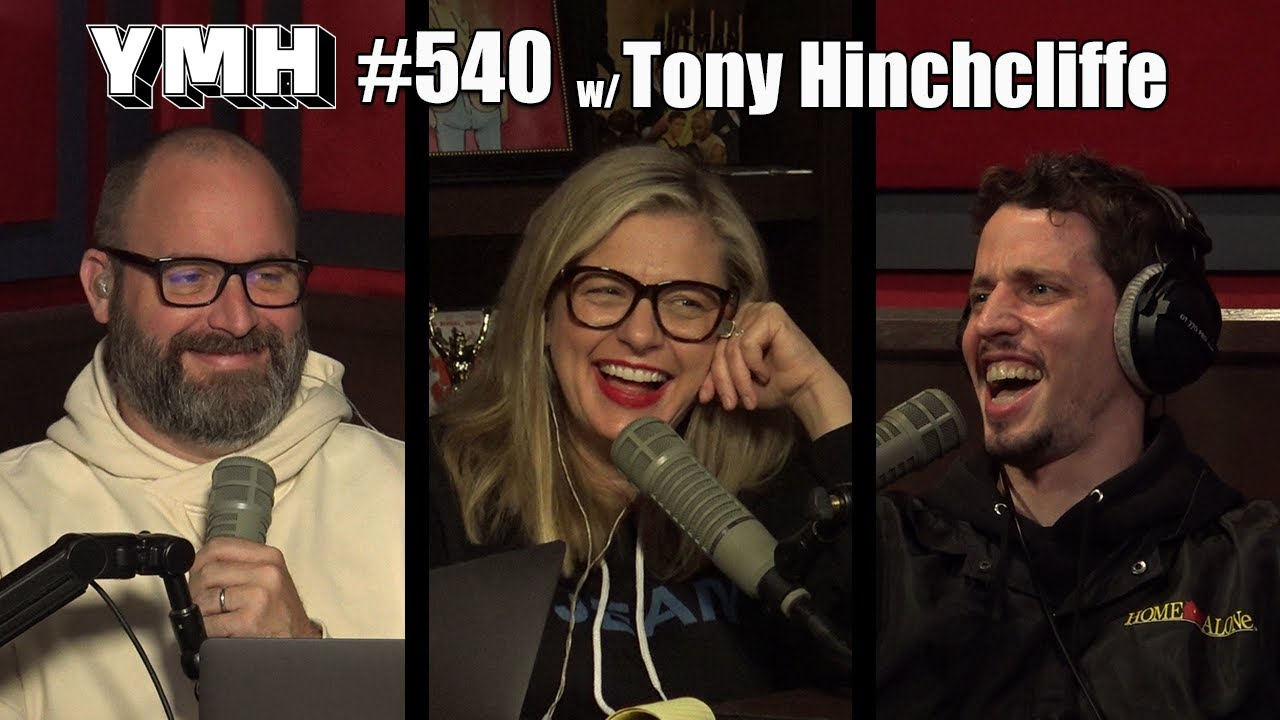 Your Mom's House Podcast - Ep. 540 w/ Tony Hinchcliffe