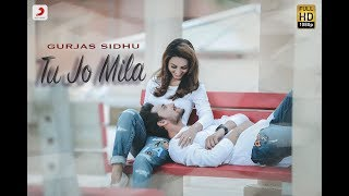 Gurjas Sidhu - Tu Jo Mila | Latest Hindi Song 2018
