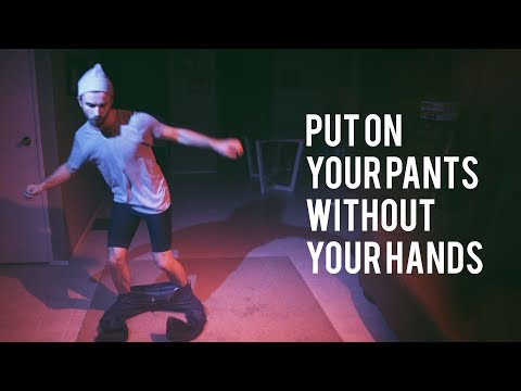 Learn How: To Put on Your Pants, Without Your Hands
