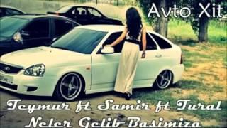 Teymur ft Samir ft Tural Neler Gelib Basimiza