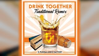 Gi - Drink Together (2021 Traditional Remix)