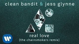 Clean Bandit & Jess Glynne  - Real Love (The Chainsmokers Remix) [Official]