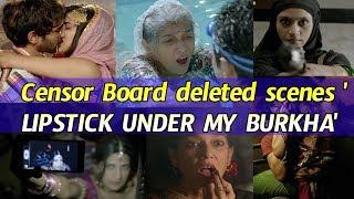 Censor Board  deleted Scenes Of 'LIPSTICK UNDER MY BURKHA' Movie Will Shock You