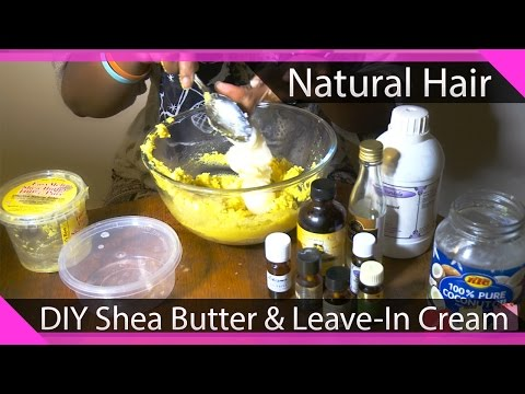 DIY Shea Butter - Leave In Cream! (10 Essential Oils For Natural Hair)