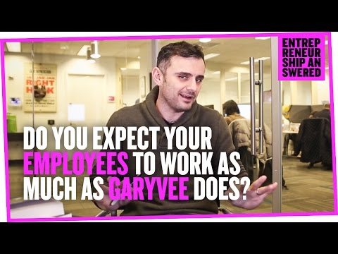 Do You Expect Your Employees to work as much as Garyvee does?