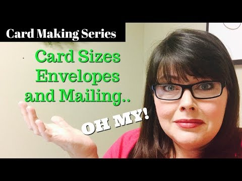 Cardmaking Series:  Sizes and Envelopes and Mailing    OH MY!