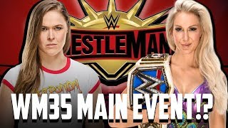 Ronda Rousey vs Charlotte Flair To Main Event Wrestlemania 35!?
