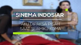 Sinema Indosiar - Aku Dipaksa Pisah Saat Suamiku Koma