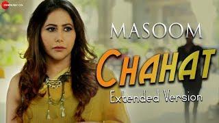 Chahat - Extended Version | Masoom | Gufy | Alia Khan Dar & Ritesh Raghuvanshi |Javed Ali & Rehana S